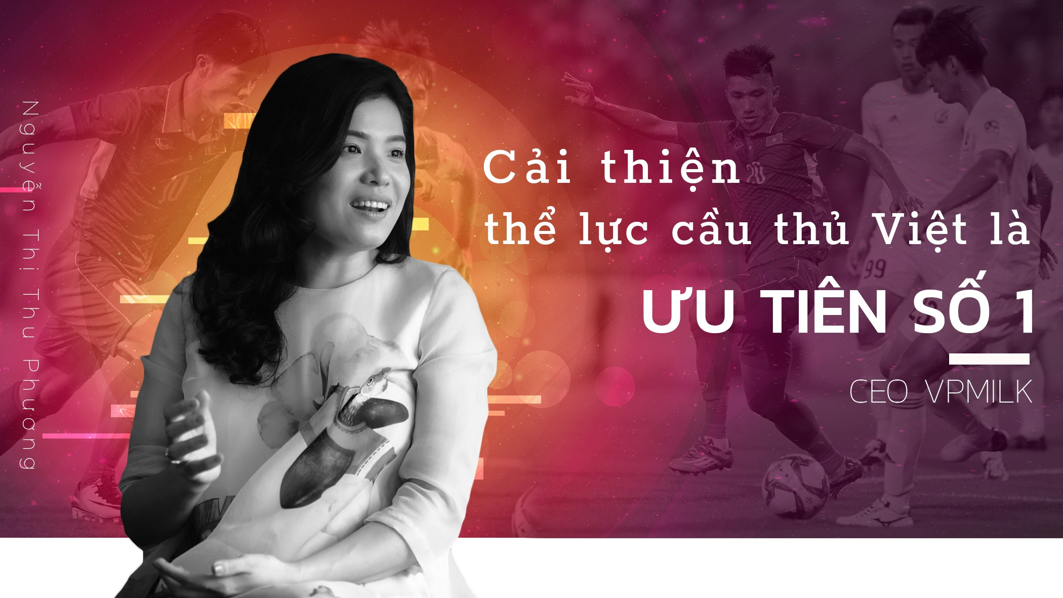 CEO VPMilk: 'Cai thien the luc cau thu Viet la uu tien so 1' hinh anh 1