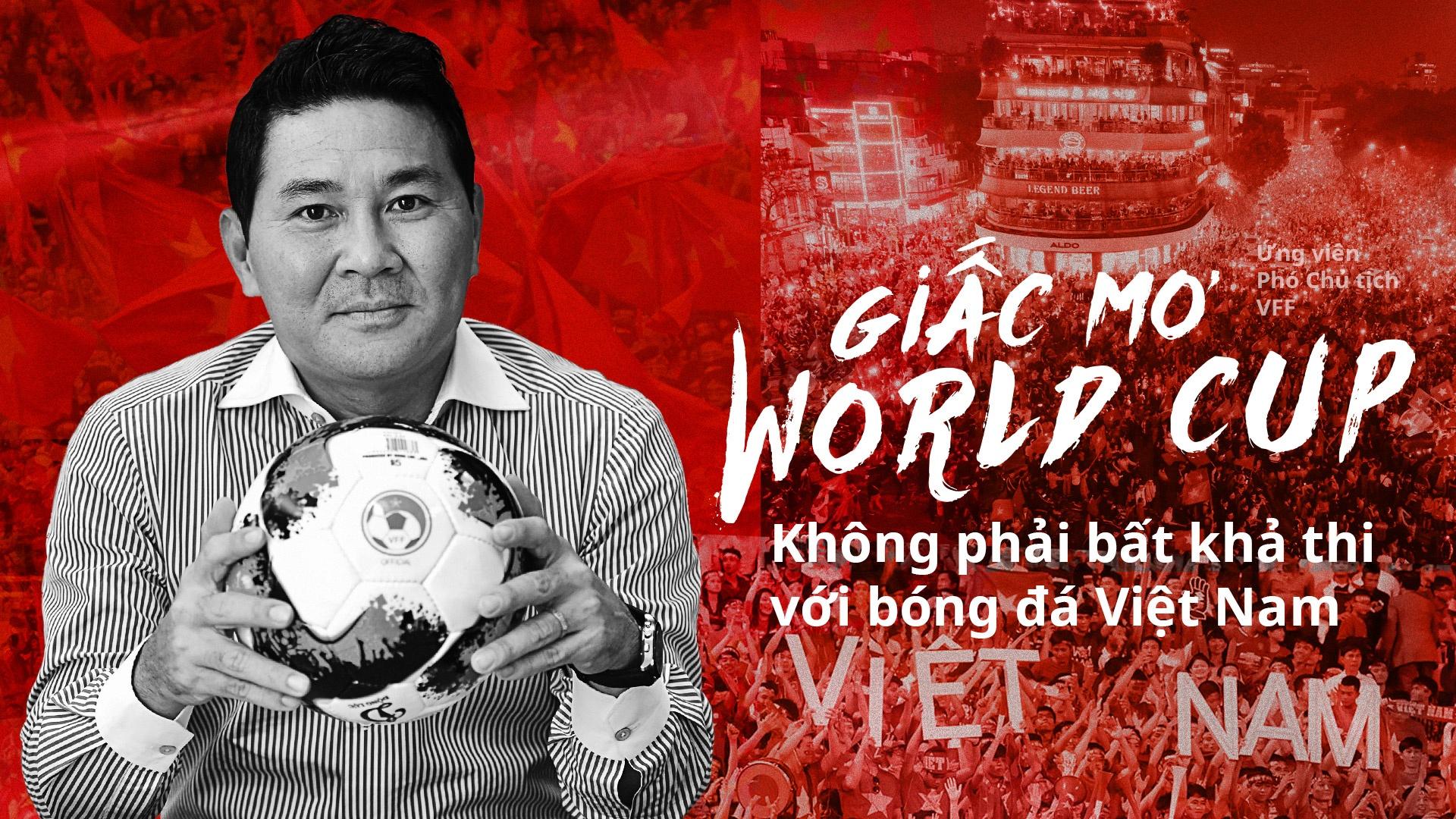 Ung vien Pho Chu tich VFF: Giac mo World Cup khong bat kha thi voi VN hinh anh 2