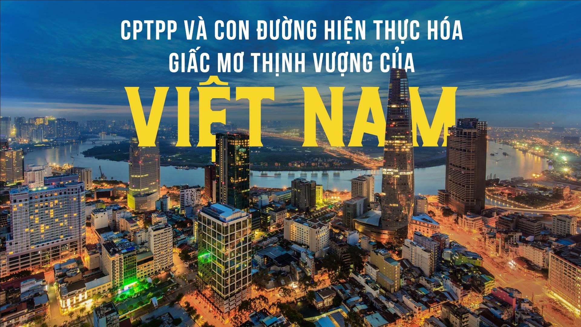 CPTPP và giấc mơ thịnh vượng của Việt Nam