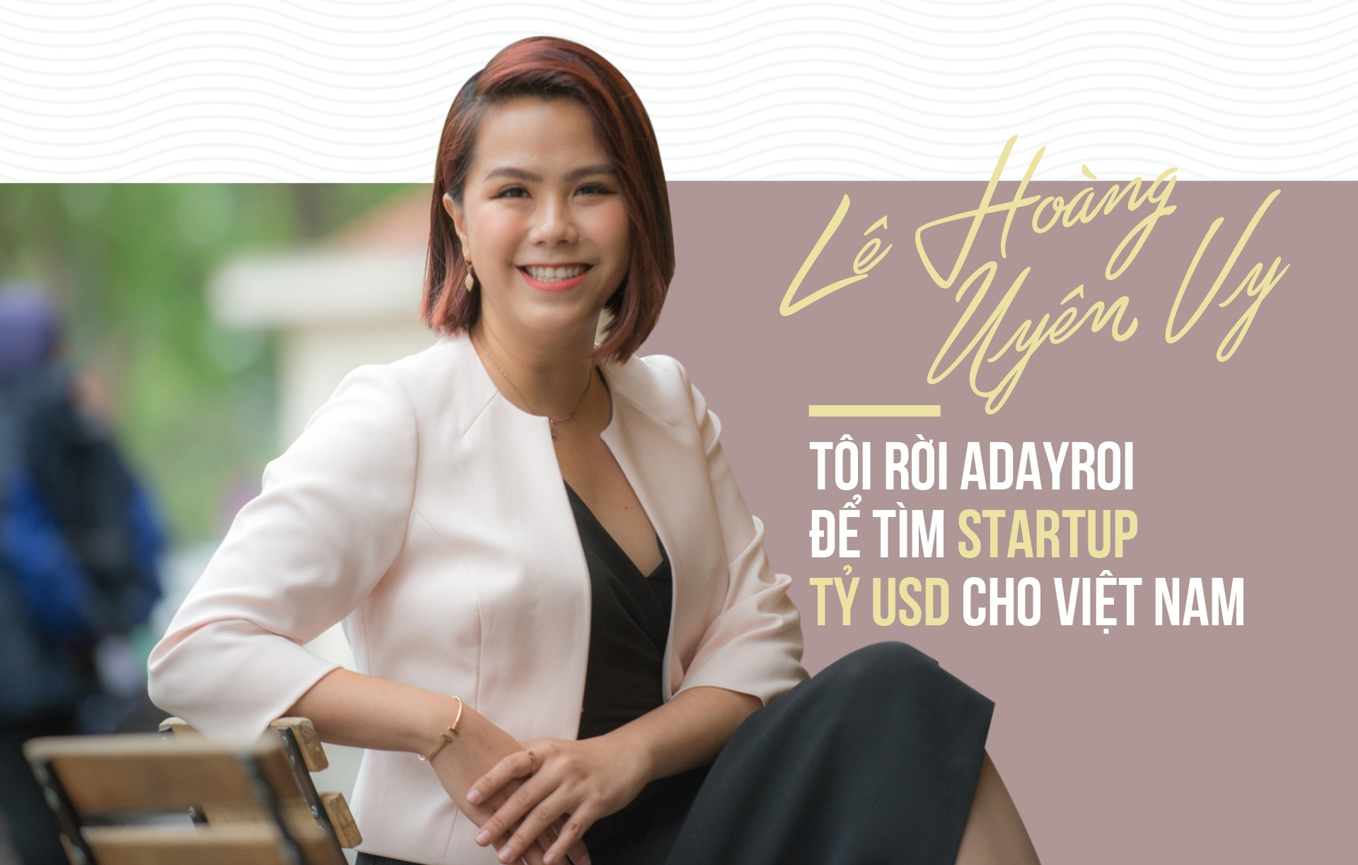 Le Hoang Uyen Vy: Toi roi Adayroi de tim startup ty USD cho Viet Nam hinh anh 2