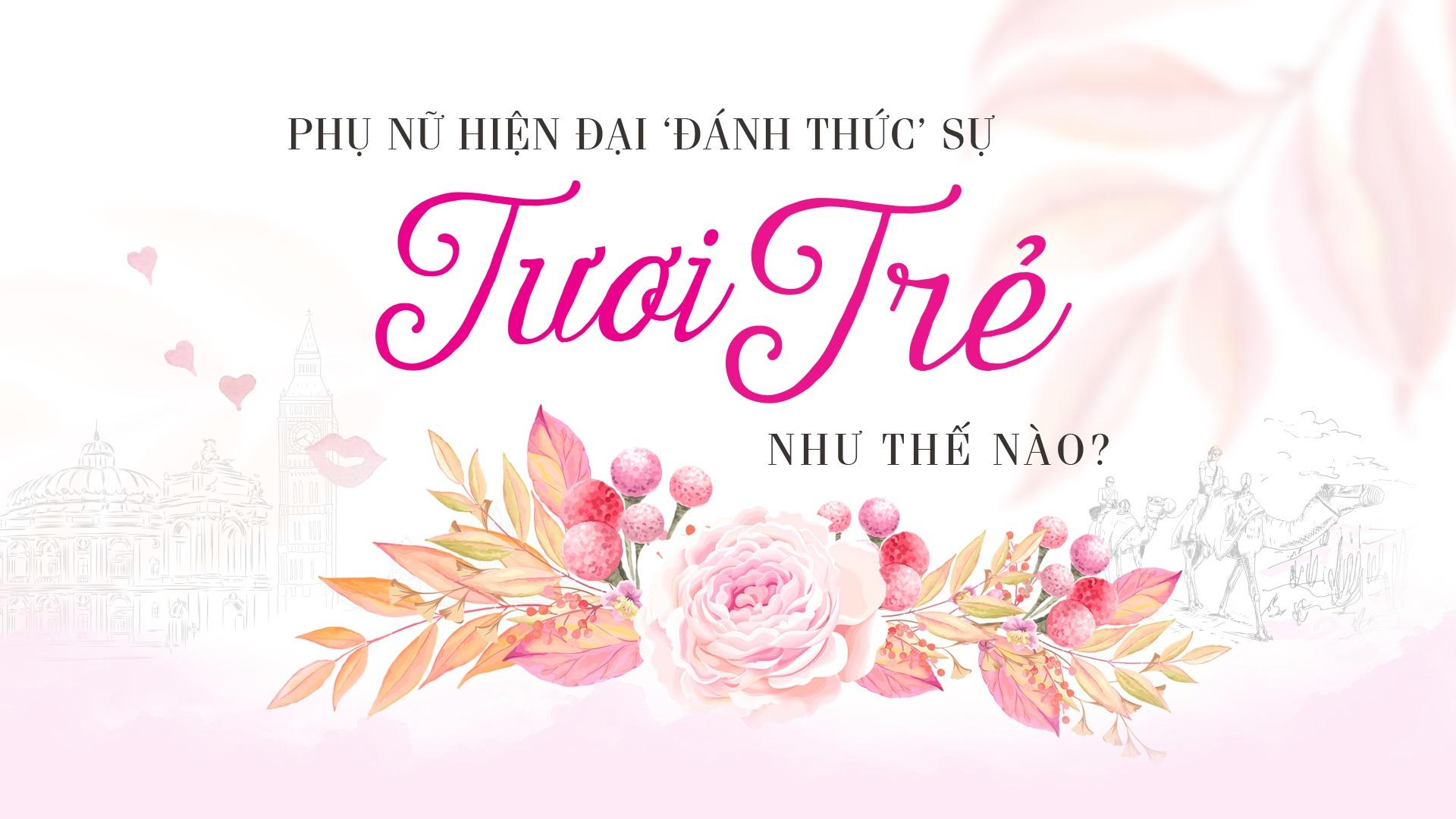 Phu nu hien dai 'danh thuc' su tuoi tre nhu the nao? hinh anh 2