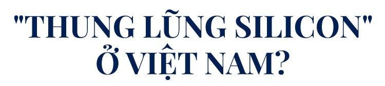 'Sao Viet Nam phai tao ra mot Thung lung Silicon nua?' hinh anh 8