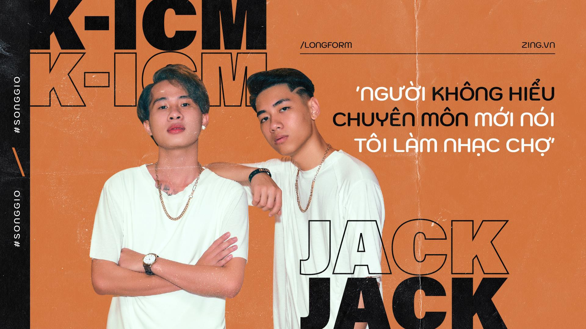 Jack - K-ICM: 'Khong hieu chuyen mon moi noi Song gio la nhac cho' hinh anh 2