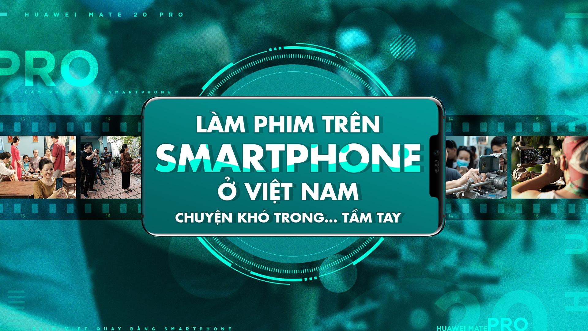 Lam phim tren smartphone o Viet Nam - chuyen kho trong… tam tay hinh anh 2