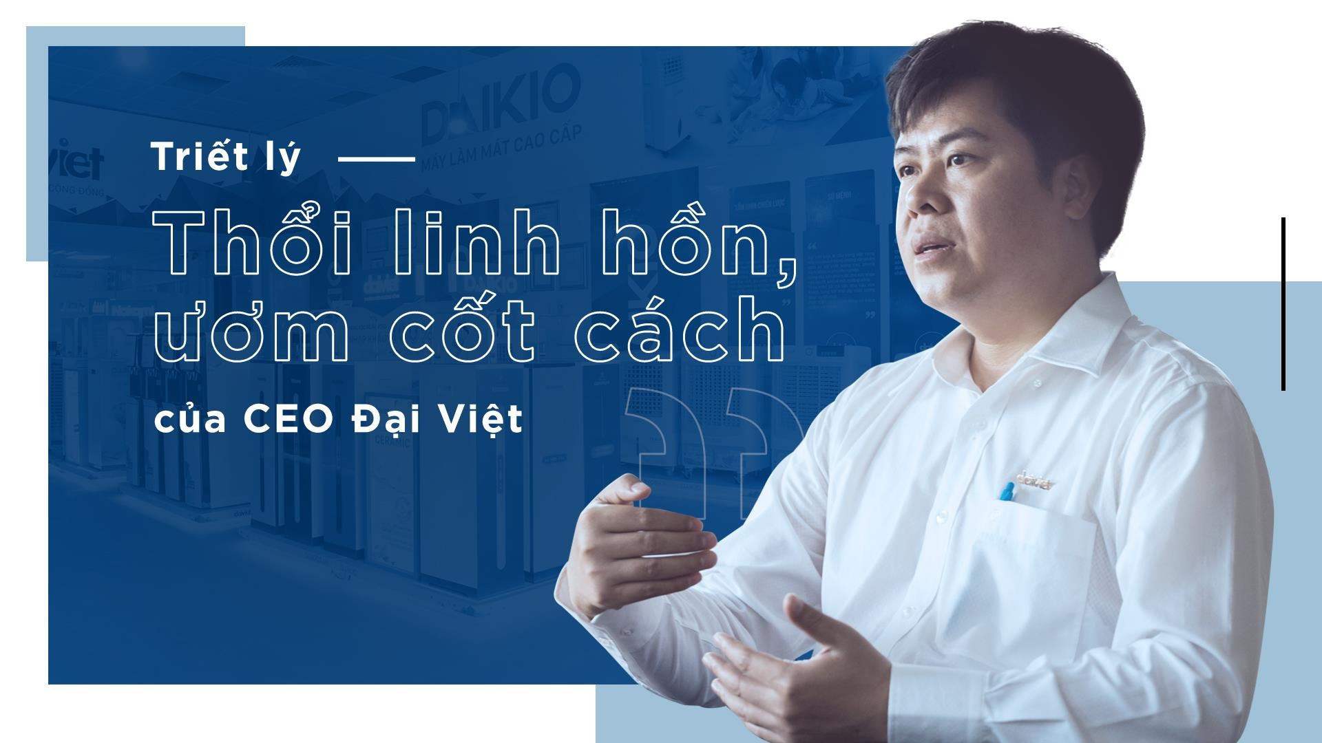 Triet ly 'thoi linh hon, uom cot cach' cua CEO Dai Viet hinh anh 2