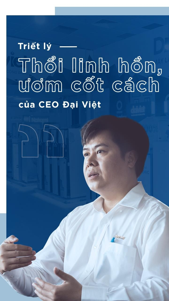 Triet ly 'thoi linh hon, uom cot cach' cua CEO Dai Viet hinh anh 1