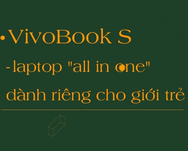Asus VivoBook S va nhung lan 'vuot chuan' de chinh phuc gioi tre hinh anh 6