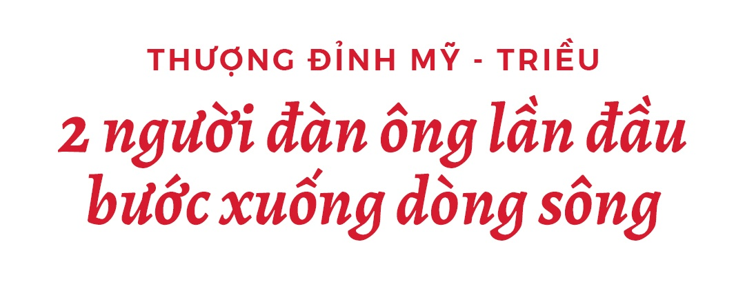 Thuong dinh My-Trieu: Khi 2 nguoi dan ong lan dau buoc xuong dong song hinh anh 3