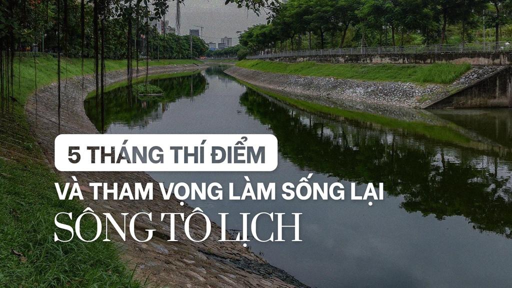 5 tháng thí điểm và tham vọng làm sống lại sông Tô Lịch