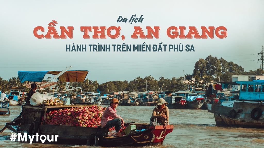 #Mytour: Du lich Can Tho, An Giang - hanh trinh tren mien dat phu sa hinh anh 1