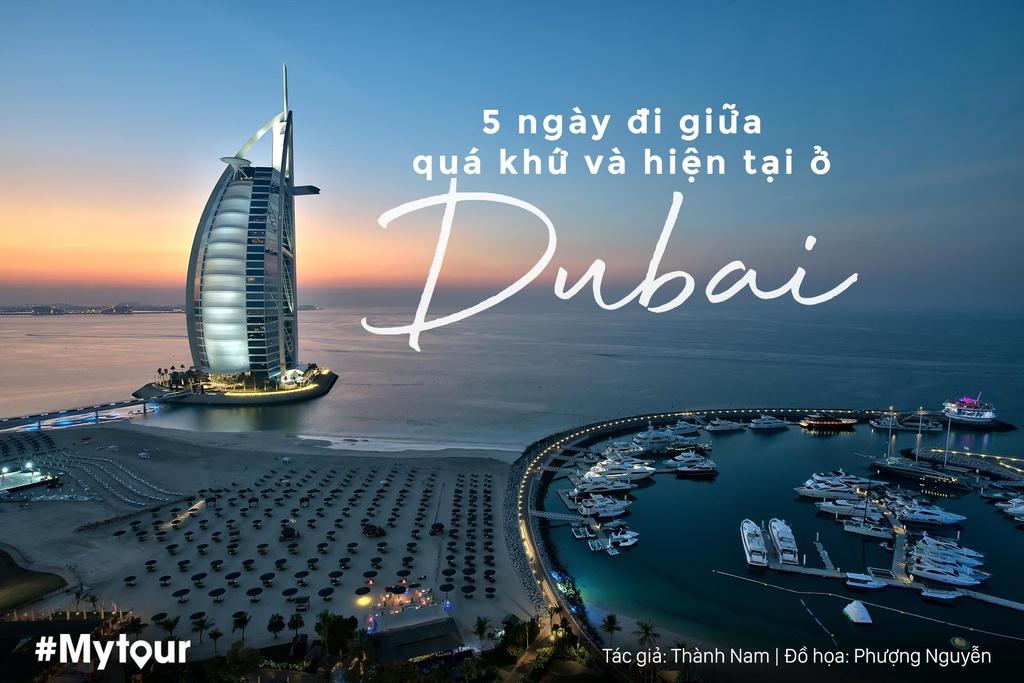 #Mytour: 5 ngay di giua qua khu va hien tai o Dubai hinh anh 1