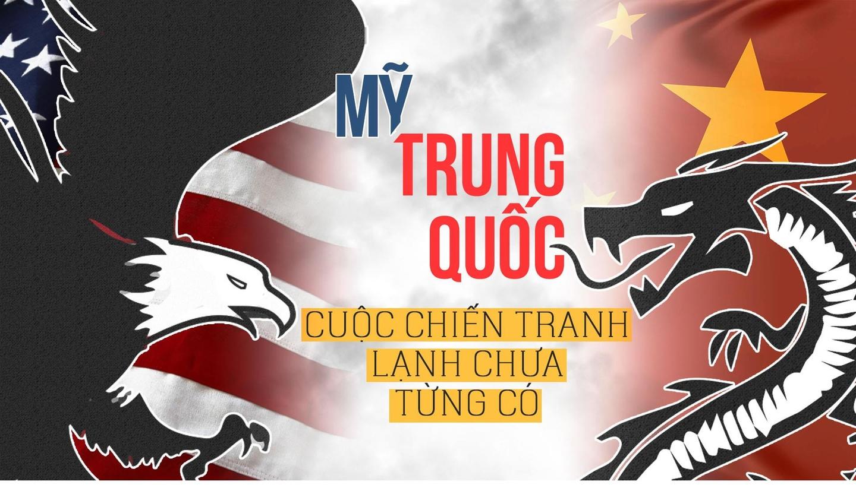 Mỹ, Trung Quốc và cuộc chiến tranh lạnh chưa từng có trong lịch sử