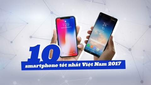 10 smartphone tot nhat Viet Nam 2017 hinh anh