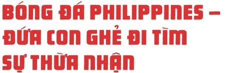 Doi tuyen Philippines - 'dua con ghe' di tim su thua nhan hinh anh 8