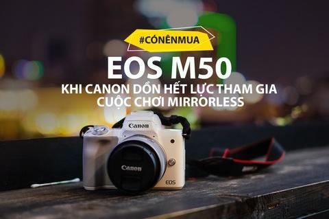 #Conenmua: Canon EOS M50 - don truc dien vao Fujifilm, Sony hinh anh 1