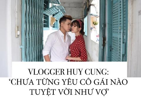 Vlogger Huy Cung: 'Chua tung yeu co gai nao tuyet voi nhu vo' hinh anh 1
