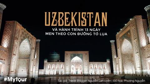 #Mytour: Uzbekistan va hanh trinh 13 ngay men theo Con duong To Lua hinh anh 1