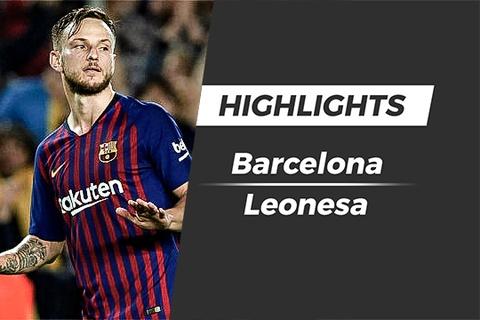 Highlights Barcelona 4-1 Leonesa: Rakitic lap hat-trick kien tao hinh anh