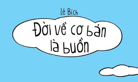 'Doi ve co ban la buon' duoi goc nhin cua Le Bich hinh anh