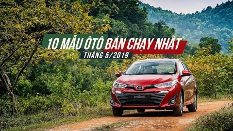 10 mẫu ôtô bán chạy nhất tháng 5/2019: Vios lấy lại ngôi vương