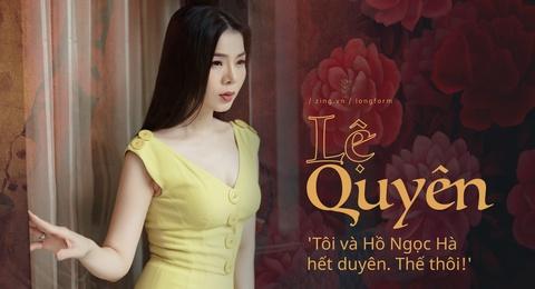 Le Quyen: 'Toi va Ho Ngoc Ha het duyen. The thoi!' hinh anh 2