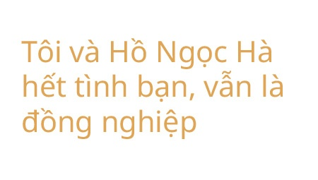Le Quyen: 'Toi va Ho Ngoc Ha het duyen. The thoi!' hinh anh 12