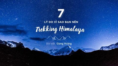 7 ly do vi sao nen trekking Himalaya mot lan trong doi hinh anh 1