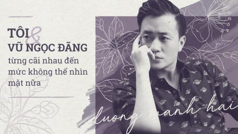 Luong Manh Hai: 'Toi va Vu Ngoc Dang tung cai nhau muc khong nhin mat' hinh anh 1