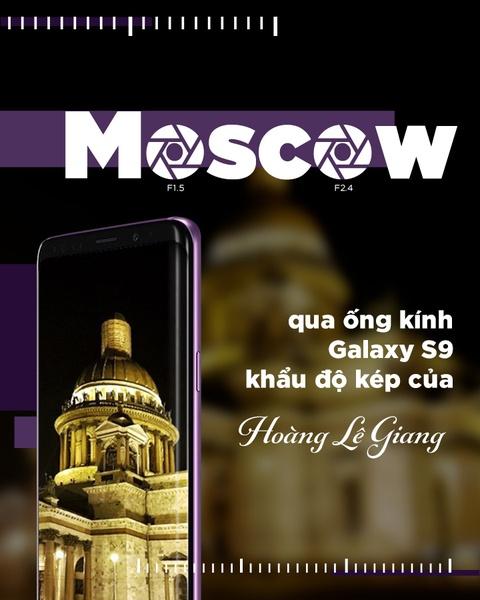 Moscow qua ong kinh Galaxy S9 khau do kep cua Hoang Le Giang hinh anh 1