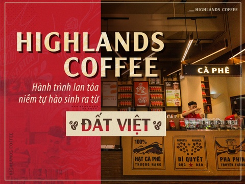 Highlands Coffee - hanh trinh lan toa niem tu hao sinh ra tu dat Viet hinh anh