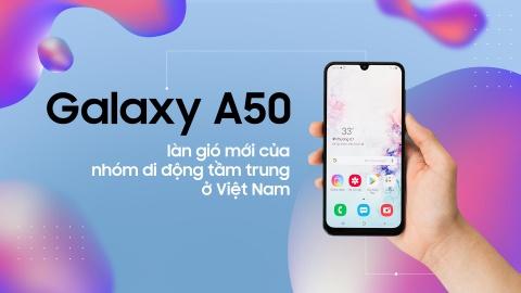 Galaxy A50 - lan gio moi cua nhom di dong tam trung o Viet Nam hinh anh 2