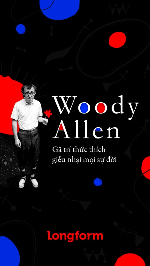 Woody Allen - ga tri thuc thich gieu nhai moi su doi hinh anh 1