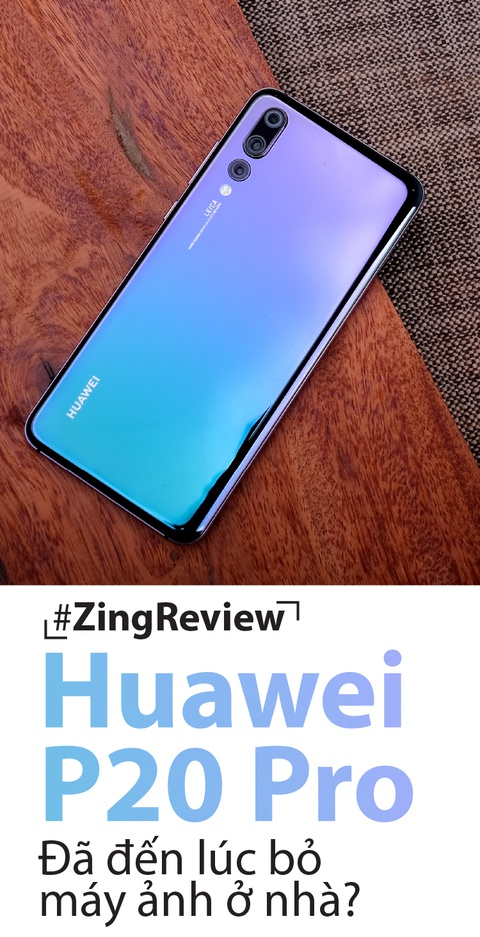 #ZingReview: Danh gia Huawei P20 Pro - da den luc bo may anh o nha? hinh anh 1