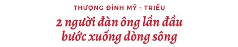 Thuong dinh My-Trieu: Khi 2 nguoi dan ong lan dau buoc xuong dong song hinh anh 4