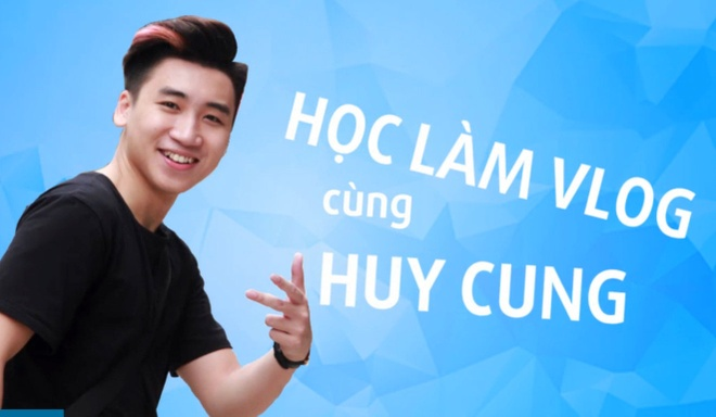 3 bi kip lam vlog hut trieu luot xem cua Huy Cung hinh anh