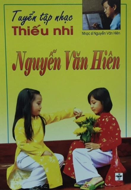 Chuyen it biet ve tac gia 'Hong dam dau' hinh anh 2 Bìa Tuyển tập nhạc thiếu nhi Nguyễn Văn Hiên.