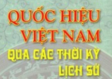 Viet Nam va nhung quoc hieu trong lich su hinh anh