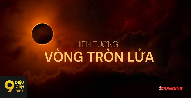 9 dieu can biet ve hien tuong 'vong tron lua' ngay 26/2 hinh anh
