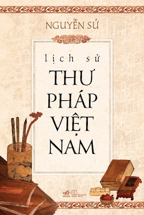 'Lich su thu phap Viet Nam': Hon chu, hon nguoi va hon nuoc hinh anh 1