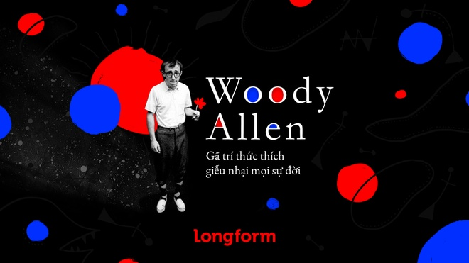 Woody Allen - ga tri thuc thich gieu nhai moi su doi hinh anh
