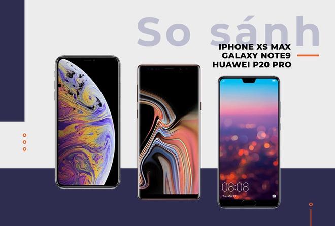 iPhone XS Max, Galaxy Note9 va Huawei P20 Pro - ngoi vuong ve tay ai? hinh anh