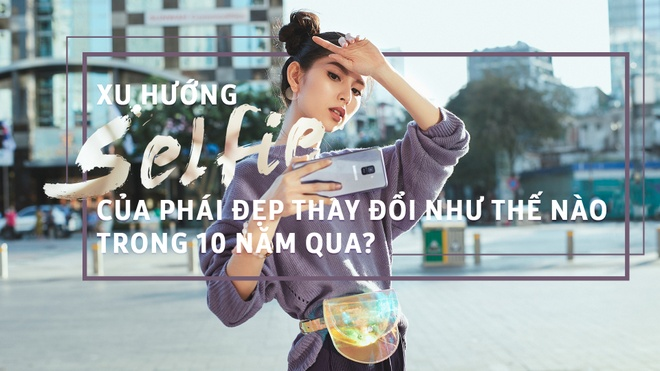 Xu huong selfie cua phai dep thay doi nhu the nao trong 10 nam qua? hinh anh