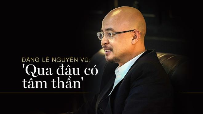 Dang Le Nguyen Vu: 'Qua dau co tam than' hinh anh