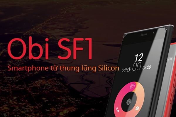 Obi SF1 - smartphone tu thung lung Silicon hinh anh