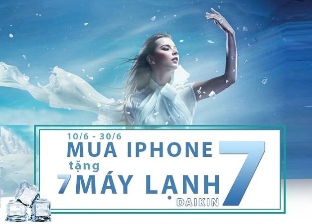 Mua iPhone 7/7 Plus tang may lanh Daikin hinh anh