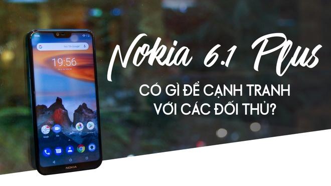 Nokia 6.1 Plus co gi de canh tranh voi cac doi thu? hinh anh