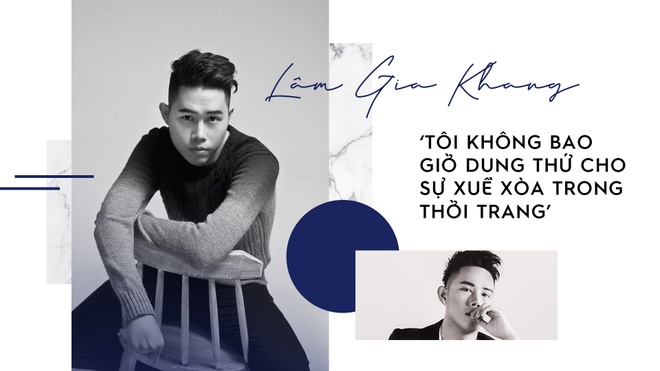 Lam Gia Khang: 'Toi khong dung thu cho su xue xoa trong thoi trang' hinh anh