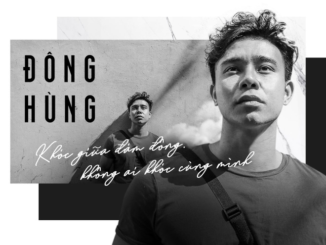 Dong Hung: 'Khoc giua dam dong, khong ai khoc cung minh' hinh anh