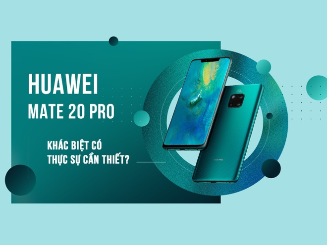 Huawei Mate 20 Pro - khac biet co thuc su can thiet? hinh anh